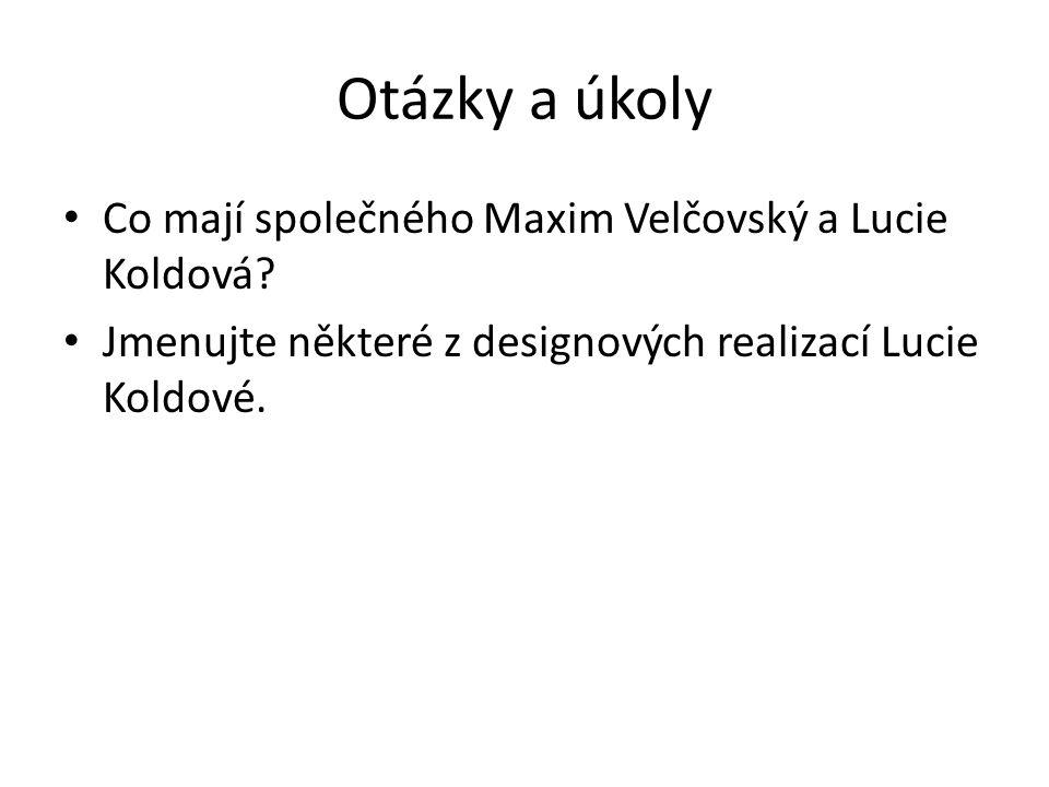 Otázky a úkoly Co mají společného Maxim Velčovský a Lucie Koldová.