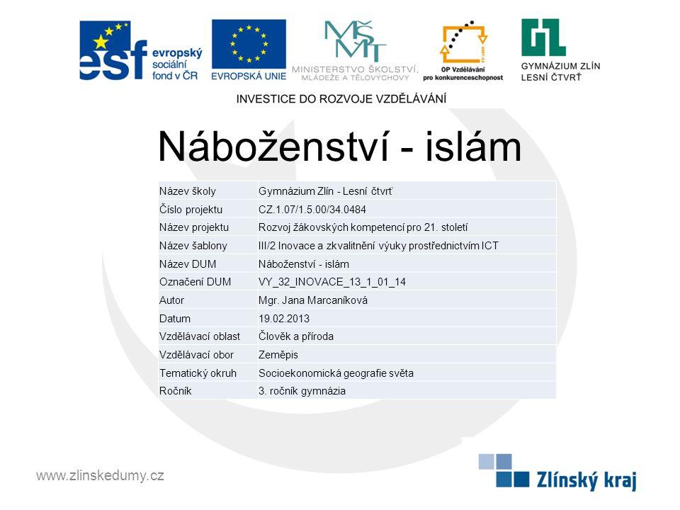 Náboženství - islám www.zlinskedumy.cz Název školyGymnázium Zlín - Lesní čtvrť Číslo projektuCZ.1.07/1.5.00/34.0484 Název projektuRozvoj žákovských kompetencí pro 21.