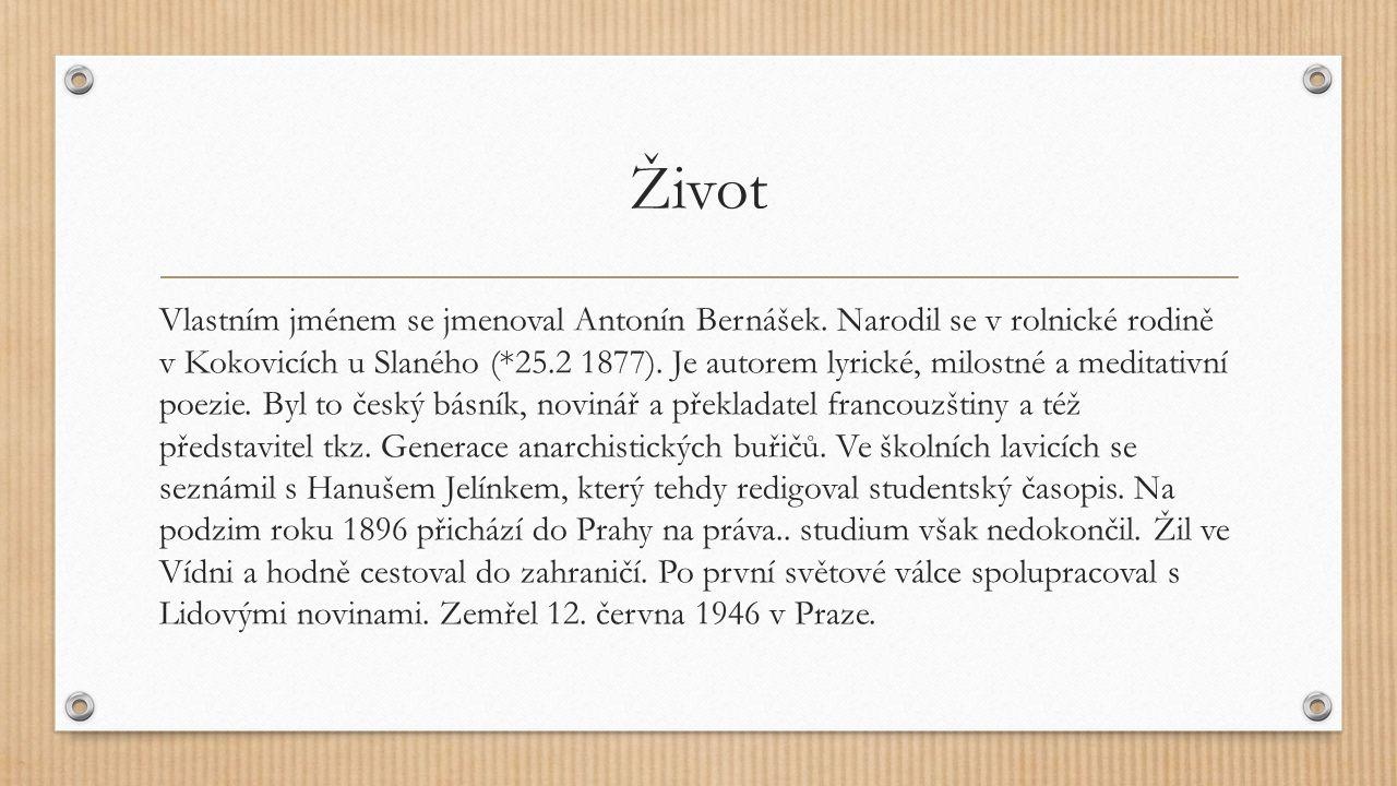 Život Vlastním jménem se jmenoval Antonín Bernášek. Narodil se v rolnické rodině v Kokovicích u Slaného (*25.2 1877). Je autorem lyrické, milostné a m