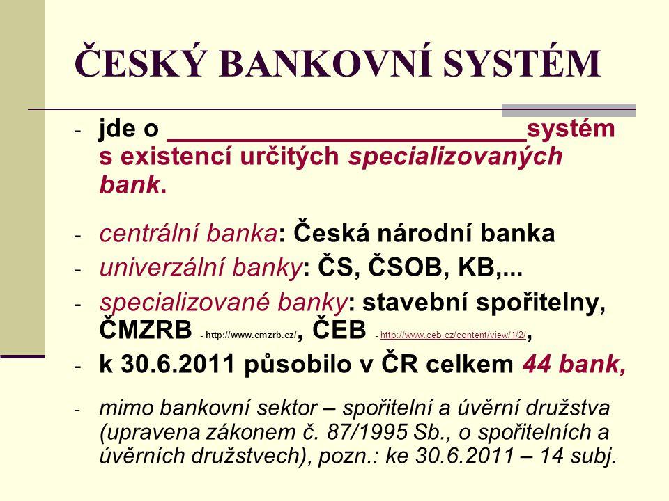 ČESKÝ BANKOVNÍ SYSTÉM - jde o systém s existencí určitých specializovaných bank. - centrální banka: Česká národní banka - univerzální banky: ČS, ČSOB,