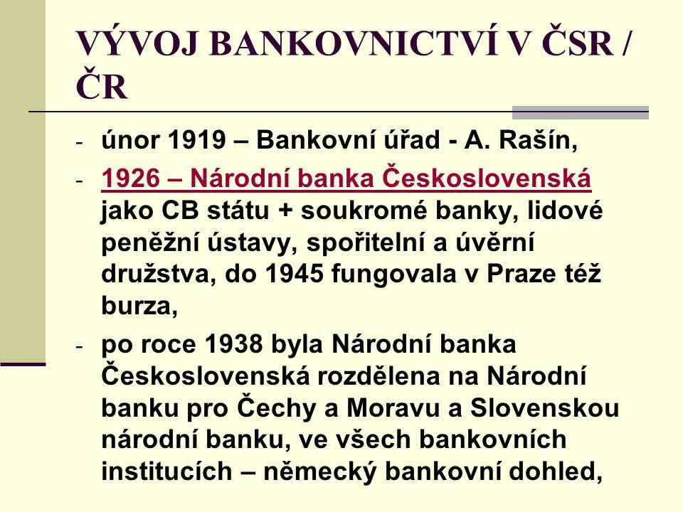 VÝVOJ BANKOVNICTVÍ V ČSR / ČR - únor 1919 – Bankovní úřad - A. Rašín, - 1926 – Národní banka Československá jako CB státu + soukromé banky, lidové pen