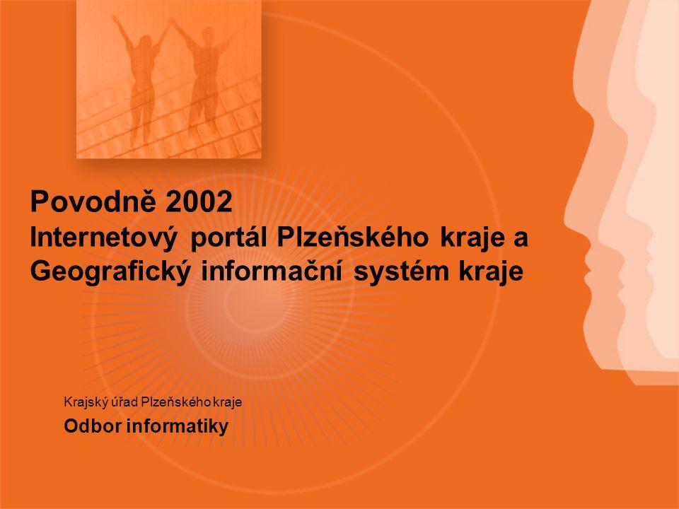 Povodně 2002 Internetový portál Plzeňského kraje a Geografický informační systém kraje Krajský úřad Plzeňského kraje Odbor informatiky
