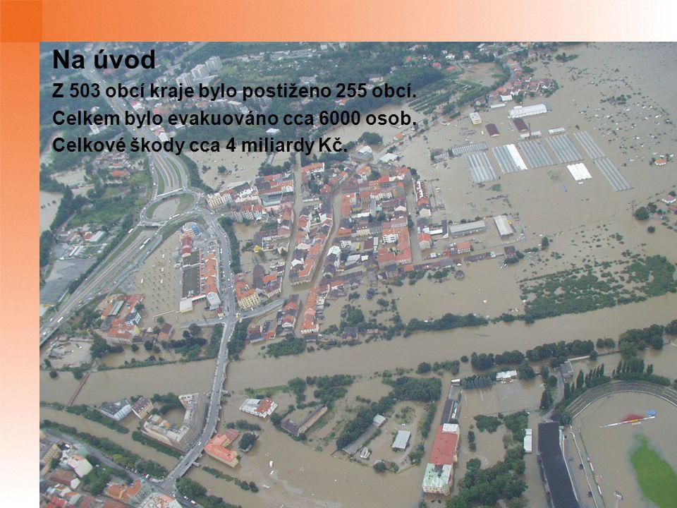 Na úvod Z 503 obcí kraje bylo postiženo 255 obcí. Celkem bylo evakuováno cca 6000 osob. Celkové škody cca 4 miliardy Kč.