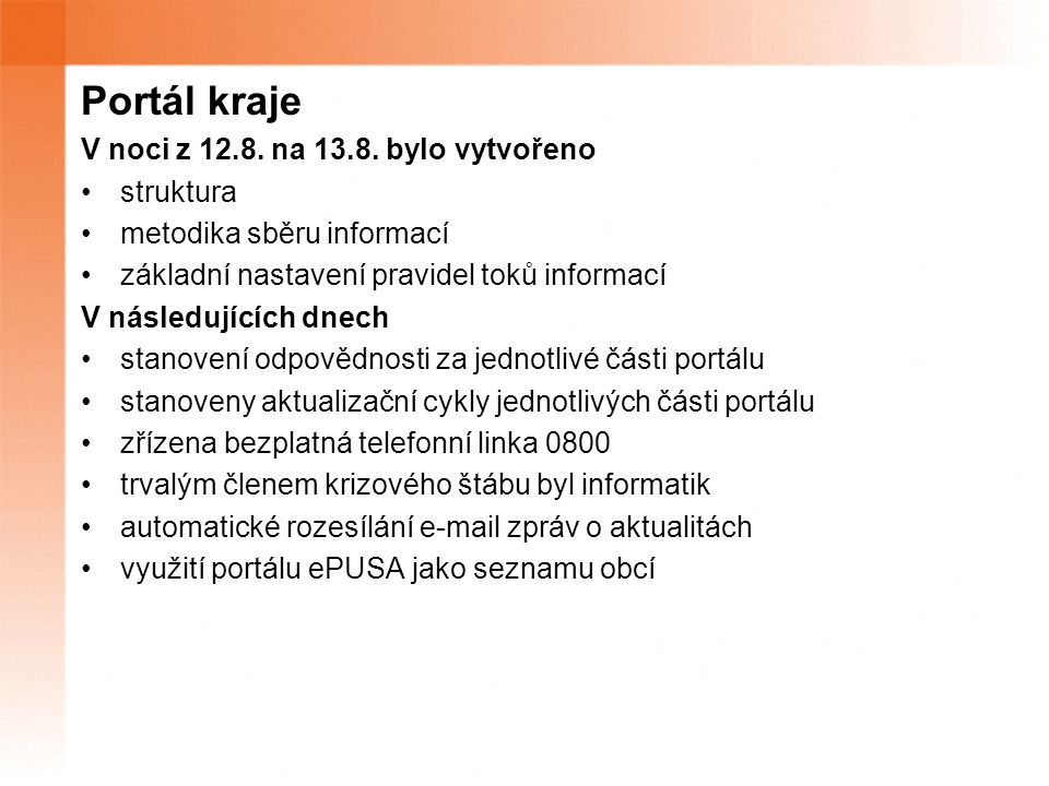 Portál kraje V noci z 12.8. na 13.8. bylo vytvořeno struktura metodika sběru informací základní nastavení pravidel toků informací V následujících dnec
