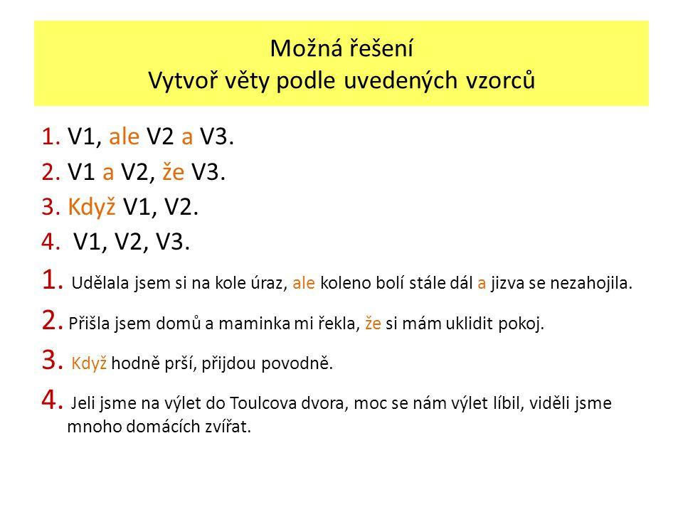 Možná řešení Vytvoř věty podle uvedených vzorců 1. V1, ale V2 a V3. 2. V1 a V2, že V3. 3. Když V1, V2. 4. V1, V2, V3. 1. Udělala jsem si na kole úraz,