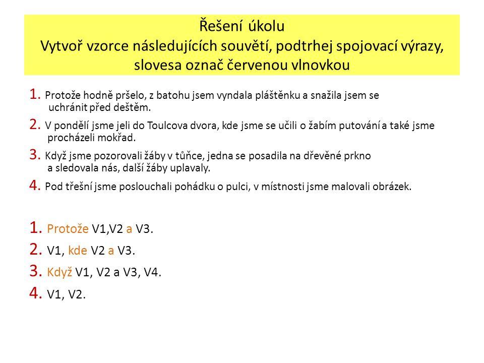 Řešení úkolu Vytvoř vzorce následujících souvětí, podtrhej spojovací výrazy, slovesa označ červenou vlnovkou 1.