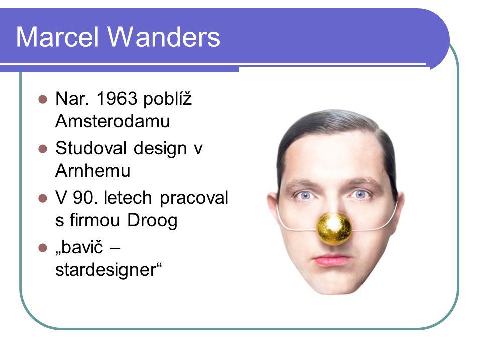 Marcel Wanders Nar. 1963 poblíž Amsterodamu Studoval design v Arnhemu V 90.