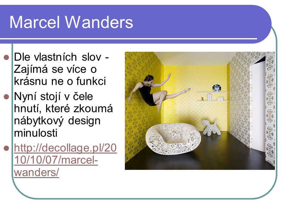 Marcel Wanders Dle vlastních slov - Zajímá se více o krásnu ne o funkci Nyní stojí v čele hnutí, které zkoumá nábytkový design minulosti http://decollage.pl/20 10/10/07/marcel- wanders/ http://decollage.pl/20 10/10/07/marcel- wanders/