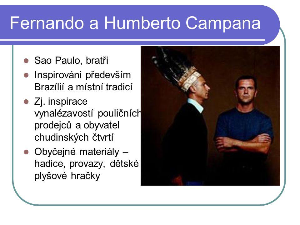 Fernando a Humberto Campana Sao Paulo, bratři Inspirováni především Brazílií a místní tradicí Zj.