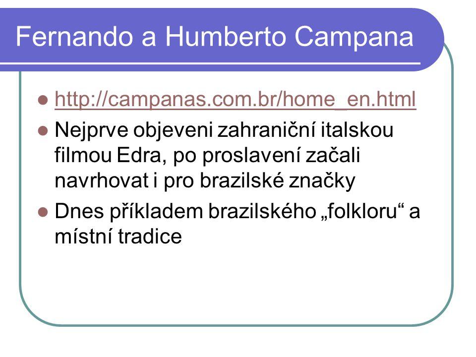"""Fernando a Humberto Campana http://campanas.com.br/home_en.html Nejprve objeveni zahraniční italskou filmou Edra, po proslavení začali navrhovat i pro brazilské značky Dnes příkladem brazilského """"folkloru a místní tradice"""