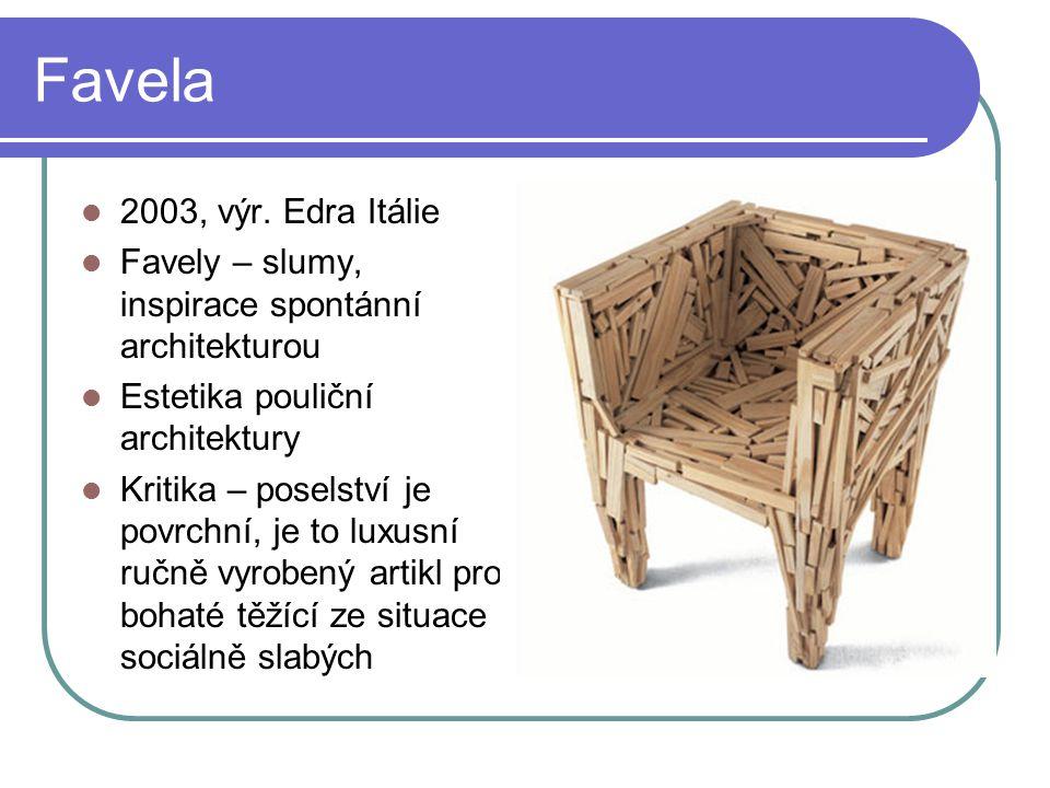 Favela 2003, výr. Edra Itálie Favely – slumy, inspirace spontánní architekturou Estetika pouliční architektury Kritika – poselství je povrchní, je to