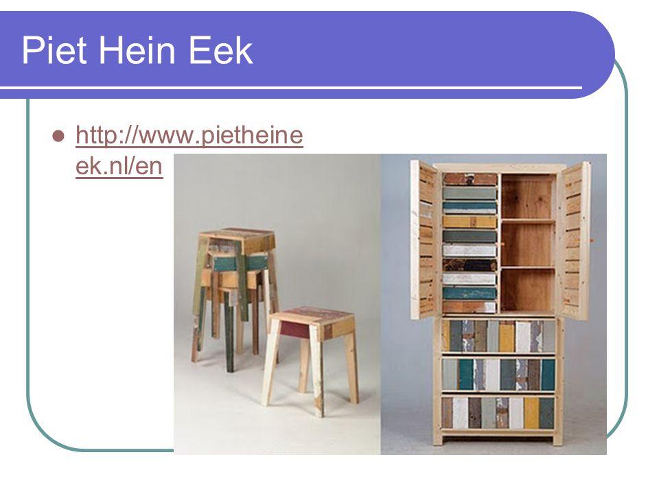 Piet Hein Eek http://www.pietheine ek.nl/en http://www.pietheine ek.nl/en