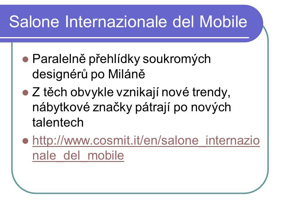Salone Internazionale del Mobile Paralelně přehlídky soukromých designérů po Miláně Z těch obvykle vznikají nové trendy, nábytkové značky pátrají po nových talentech http://www.cosmit.it/en/salone_internazio nale_del_mobile http://www.cosmit.it/en/salone_internazio nale_del_mobile