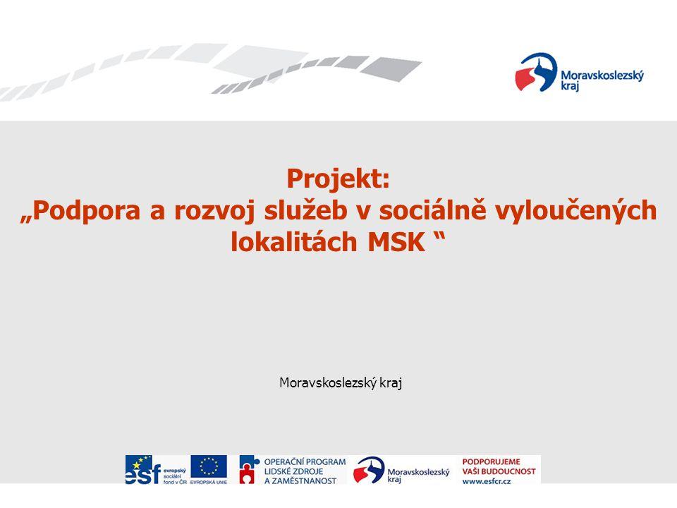 """Projekt: """"Podpora a rozvoj služeb v sociálně vyloučených lokalitách MSK Moravskoslezský kraj"""