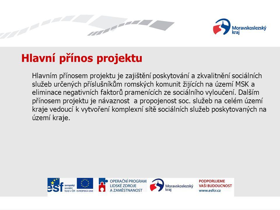 Hlavní přínos projektu Hlavním přínosem projektu je zajištění poskytování a zkvalitnění sociálních služeb určených příslušníkům romských komunit žijících na území MSK a eliminace negativních faktorů pramenících ze sociálního vyloučení.