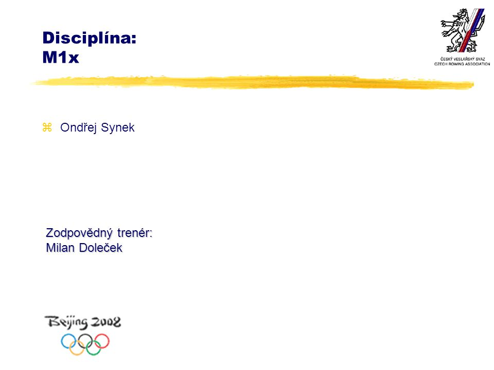 Disciplína: M1x zOndřej Synek Zodpovědný trenér: Milan Doleček