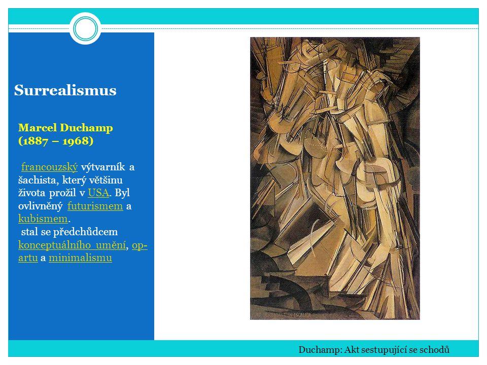 Surrealismus Marcel Duchamp (1887 – 1968) francouzský výtvarník a šachista, který většinu života prožil v USA.