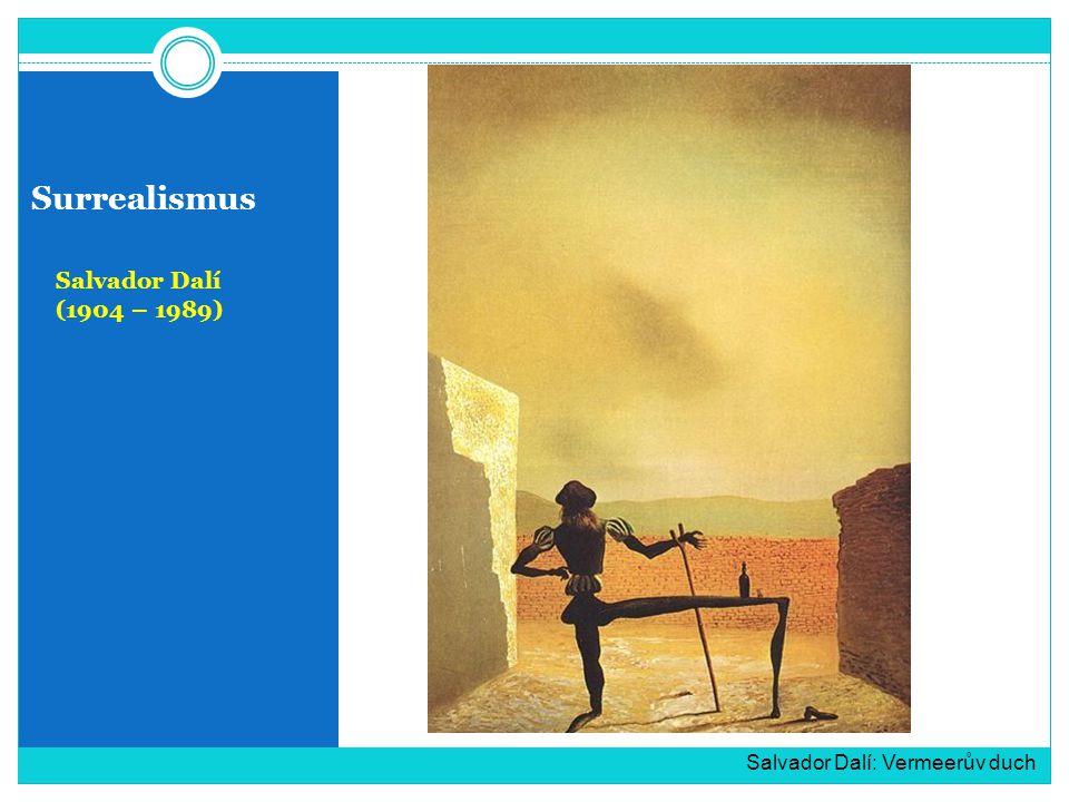 Surrealismus Salvador Dalí (1904 – 1989) Salvador Dalí: Vermeerův duch