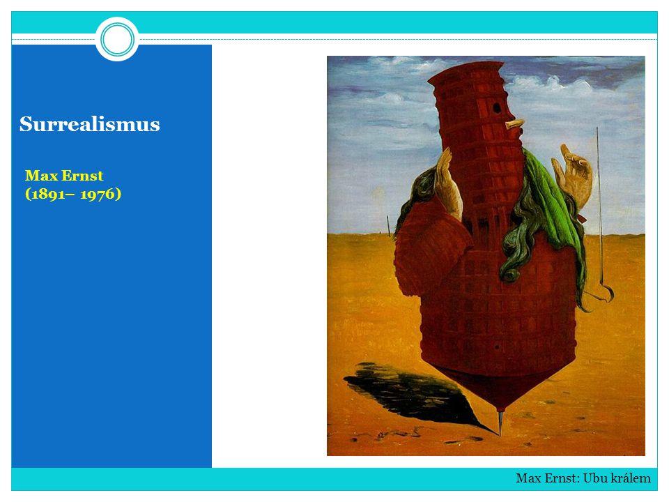 Surrealismus Max Ernst (1891– 1976) Max Ernst: Slon Celebes