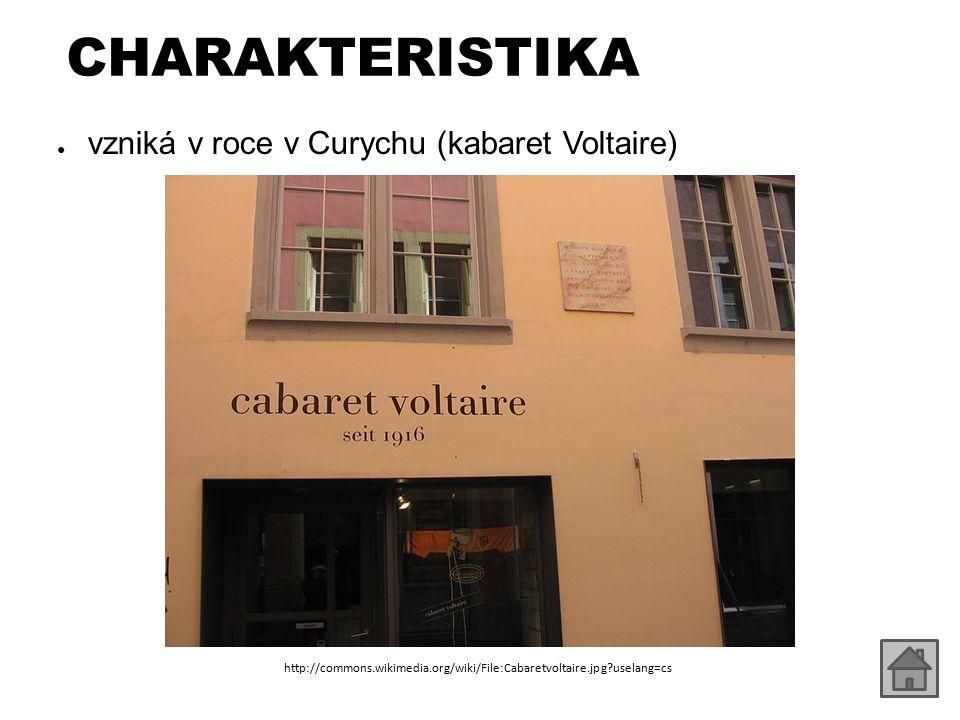 CHARAKTERISTIKA ● vzniká v roce v Curychu (kabaret Voltaire) http://commons.wikimedia.org/wiki/File:Cabaretvoltaire.jpg?uselang=cs