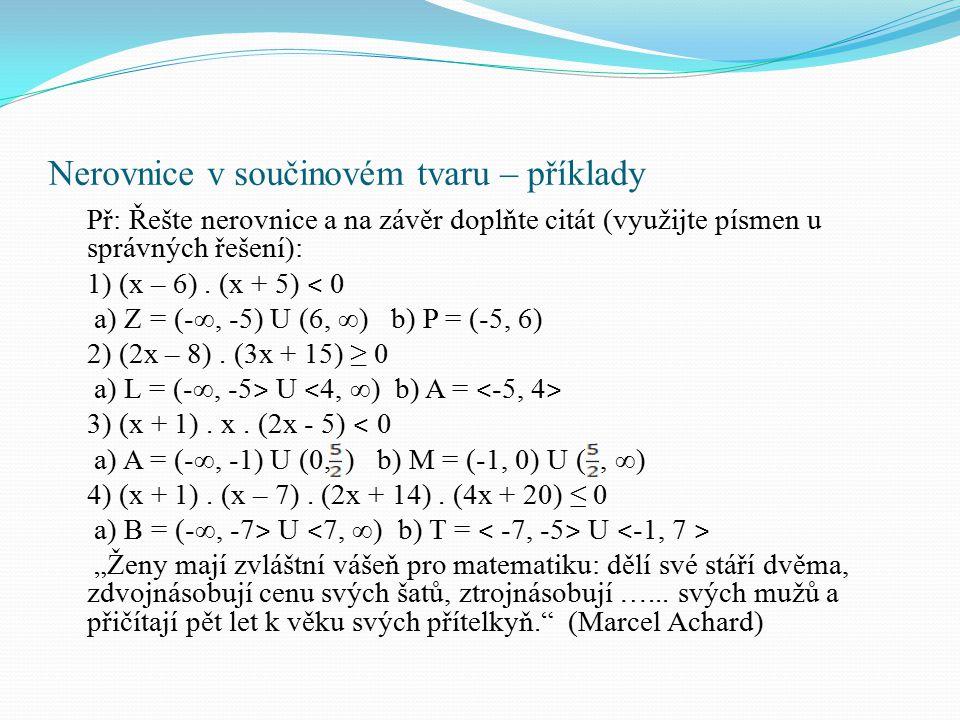 Nerovnice v součinovém tvaru – příklady Př: Řešte nerovnice a na závěr doplňte citát (využijte písmen u správných řešení): 1) (x – 6). (x + 5) ˂ 0 a)
