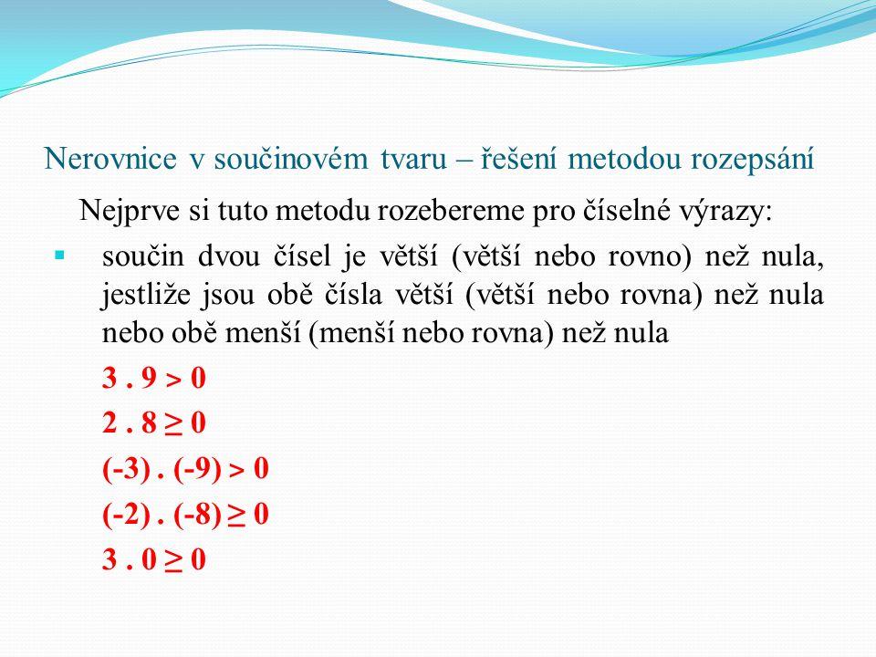 Nerovnice v součinovém tvaru – řešení metodou rozepsání Nejprve si tuto metodu rozebereme pro číselné výrazy: ssoučin dvou čísel je větší (větší neb