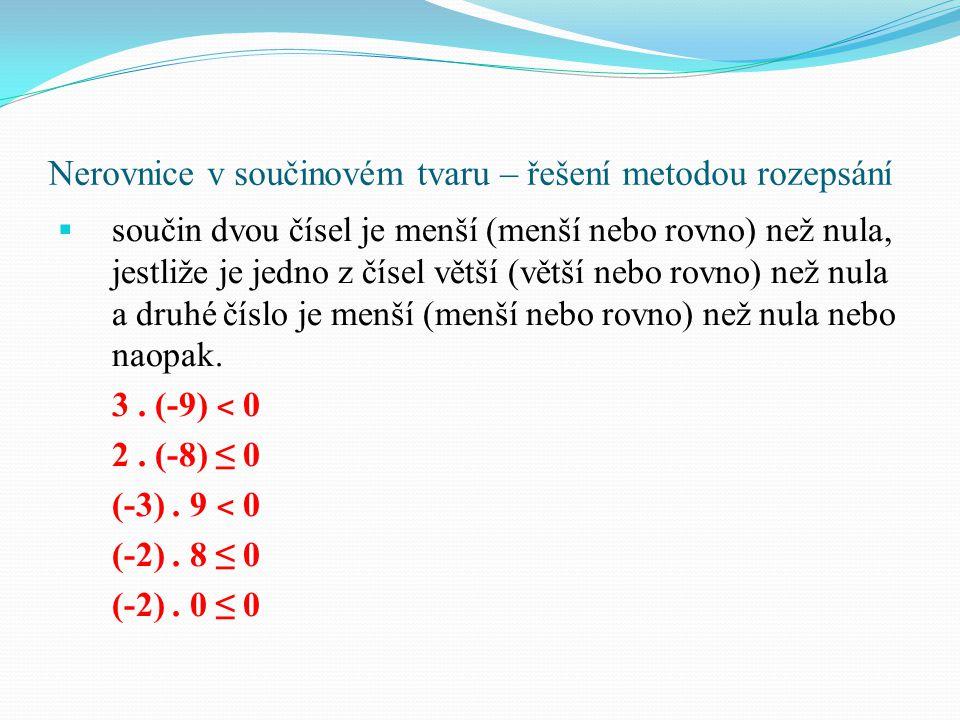 ssoučin dvou čísel je menší (menší nebo rovno) než nula, jestliže je jedno z čísel větší (větší nebo rovno) než nula a druhé číslo je menší (menší n