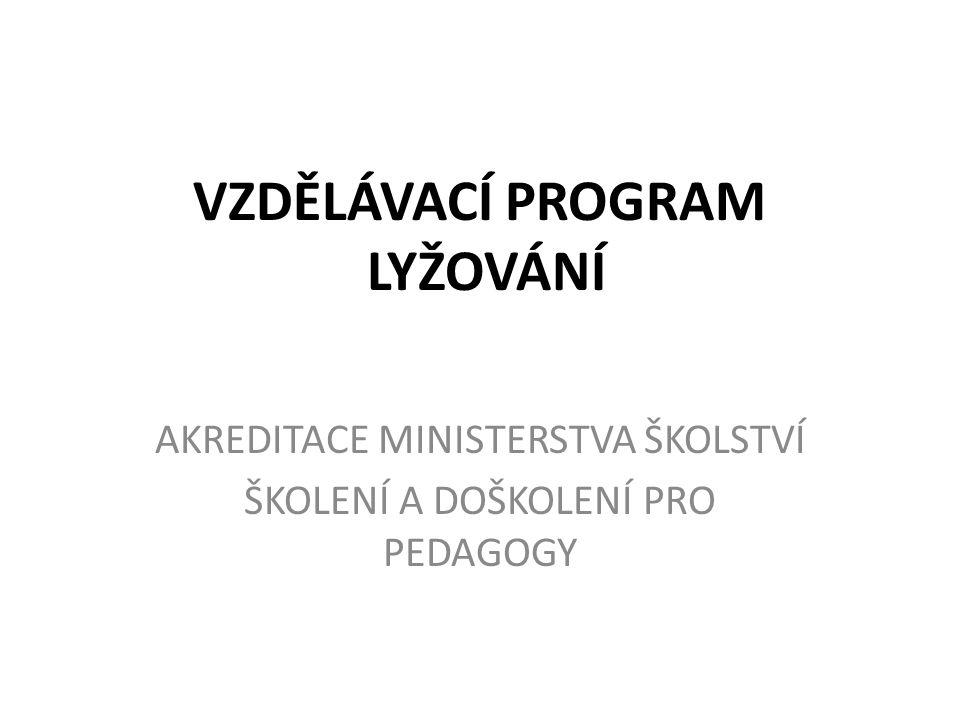 VZDĚLÁVACÍ PROGRAM LYŽOVÁNÍ AKREDITACE MINISTERSTVA ŠKOLSTVÍ ŠKOLENÍ A DOŠKOLENÍ PRO PEDAGOGY
