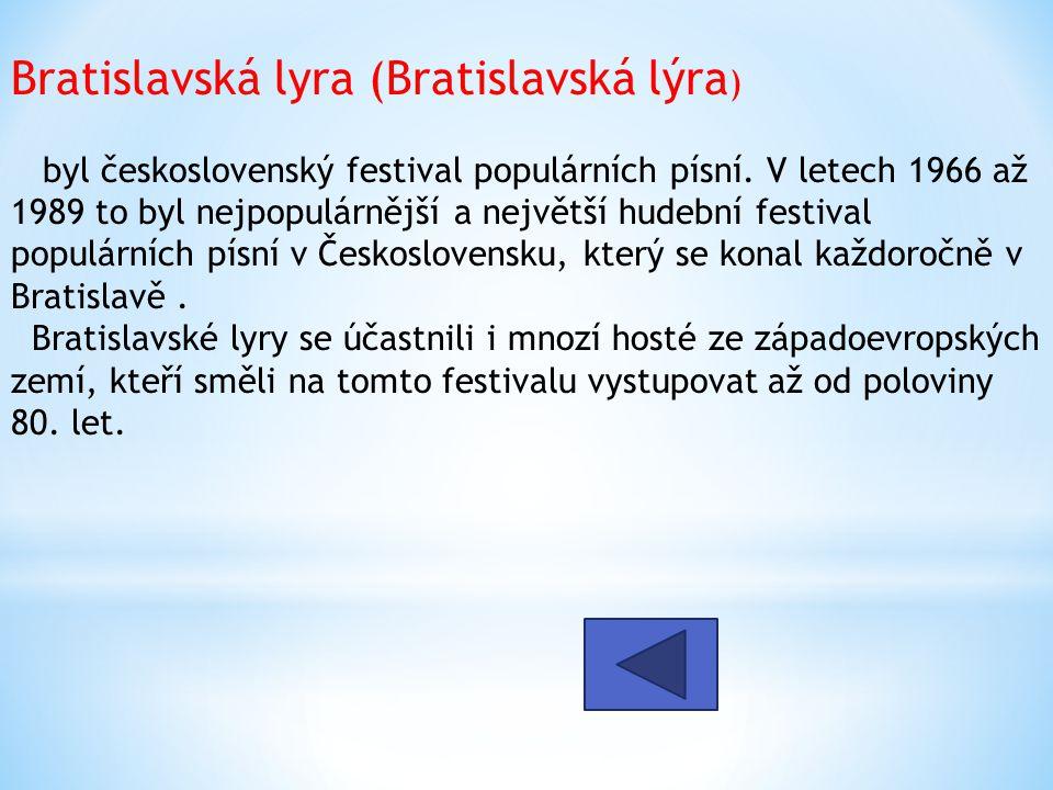 Bratislavská lyra (Bratislavská lýra ) byl československý festival populárních písní. V letech 1966 až 1989 to byl nejpopulárnější a největší hudební