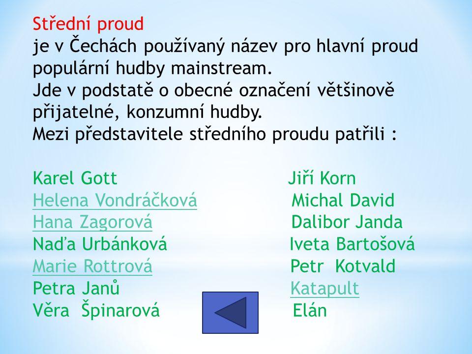 . Střední proud je v Čechách používaný název pro hlavní proud populární hudby mainstream. Jde v podstatě o obecné označení většinově přijatelné, konzu