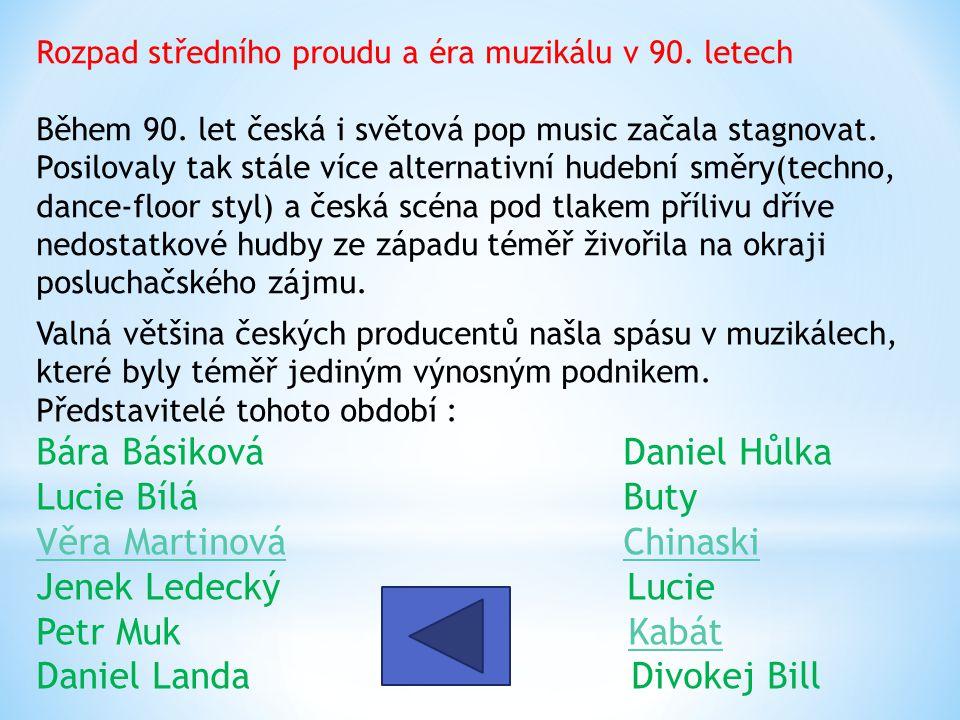 Valná většina českých producentů našla spásu v muzikálech, které byly téměř jediným výnosným podnikem. Představitelé tohoto období : Bára Básiková Dan