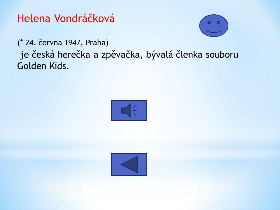 Helena Vondráčková (* 24. června 1947, Praha) je česká herečka a zpěvačka, bývalá členka souboru Golden Kids.