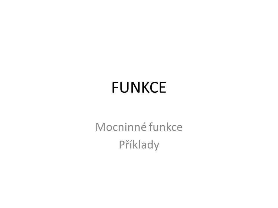 FUNKCE Mocninné funkce Příklady