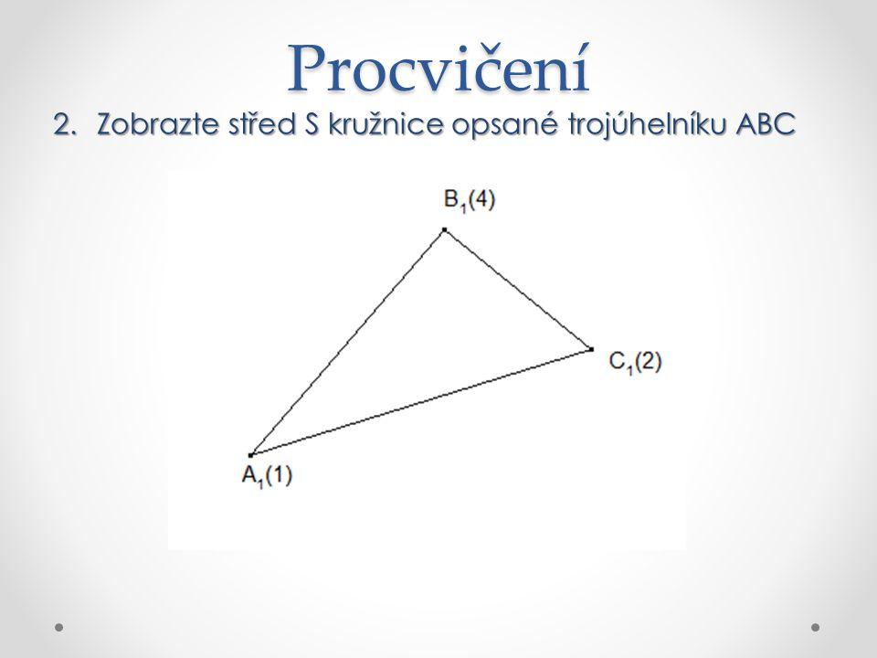 Procvičení 2.Zobrazte střed S kružnice opsané trojúhelníku ABC