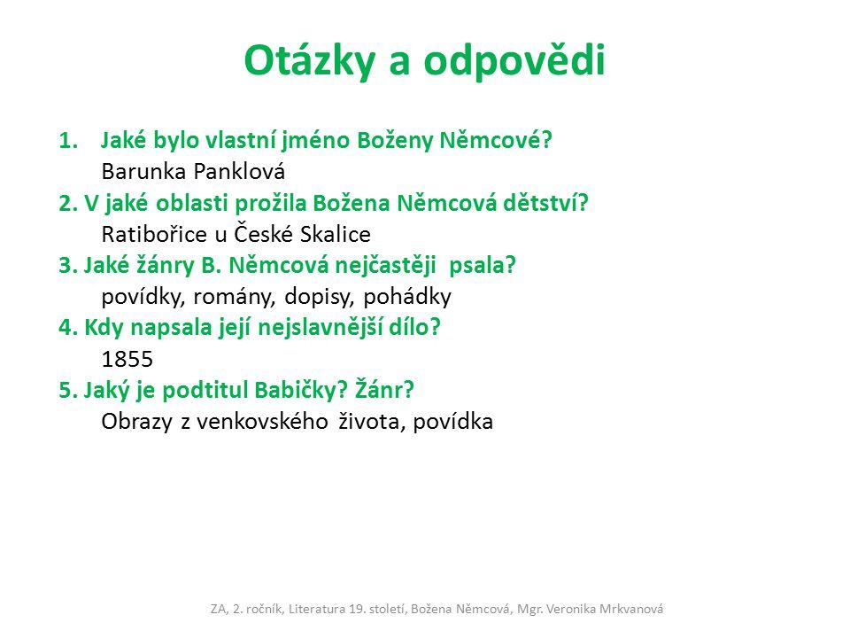 Otázky a odpovědi 1.Jaké bylo vlastní jméno Boženy Němcové.
