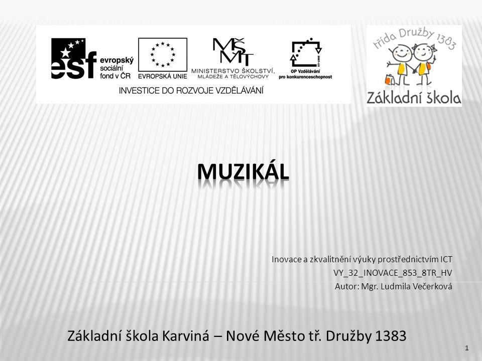 Název vzdělávacího materiáluMuzikál Číslo vzdělávacího materiáluVY_32_INOVACE_853_8TR_HV Číslo šablonyIII/2 AutorVečerková Ludmila, Mgr.