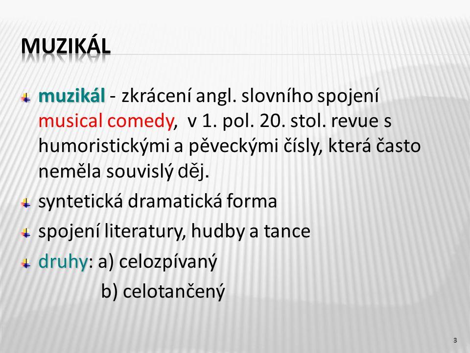 muzikál muzikál - zkrácení angl. slovního spojení musical comedy, v 1. pol. 20. stol. revue s humoristickými a pěveckými čísly, která často neměla sou