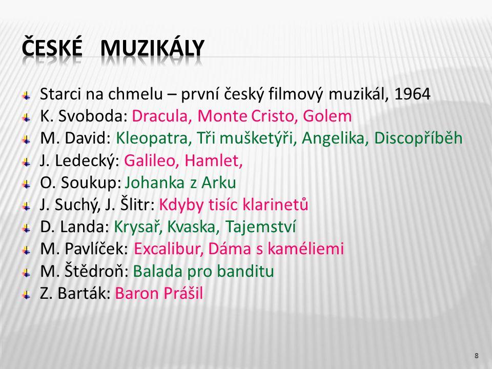 Starci na chmelu – první český filmový muzikál, 1964 K. Svoboda: Dracula, Monte Cristo, Golem M. David: Kleopatra, Tři mušketýři, Angelika, Discopříbě