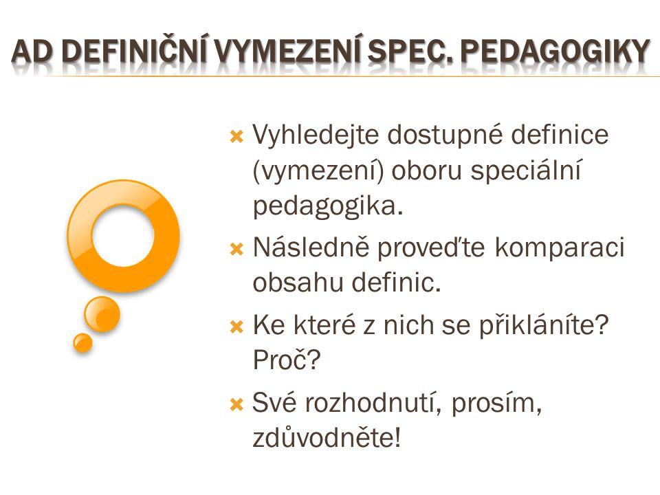  Vyhledejte dostupné definice (vymezení) oboru speciální pedagogika.  Následně proveďte komparaci obsahu definic.  Ke které z nich se přikláníte? P