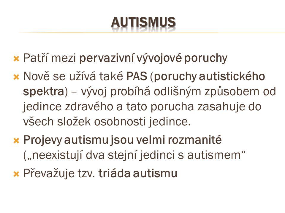  Patří mezi pervazivní vývojové poruchy  Nově se užívá také PAS (poruchy autistického spektra) – vývoj probíhá odlišným způsobem od jedince zdravého