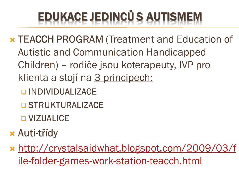  TEACCH PROGRAM (Treatment and Education of Autistic and Communication Handicapped Children) – rodiče jsou koterapeuty, IVP pro klienta a stojí na 3