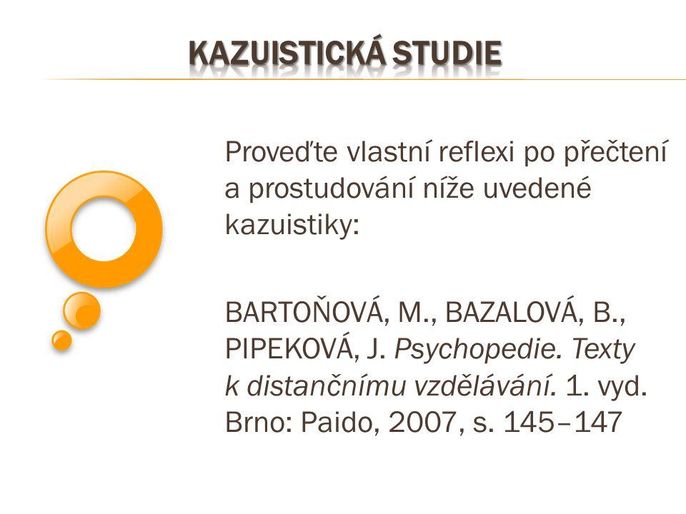 Proveďte vlastní reflexi po přečtení a prostudování níže uvedené kazuistiky: BARTOŇOVÁ, M., BAZALOVÁ, B., PIPEKOVÁ, J. Psychopedie. Texty k distančním