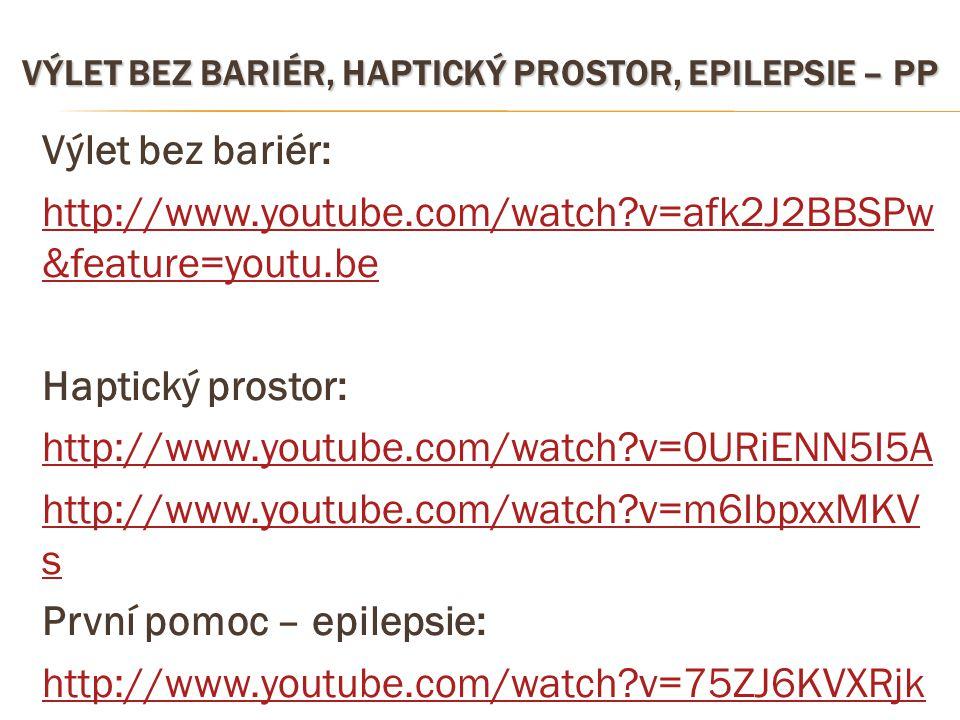 VÝLET BEZ BARIÉR, HAPTICKÝ PROSTOR, EPILEPSIE – PP Výlet bez bariér: http://www.youtube.com/watch?v=afk2J2BBSPw &feature=youtu.be Haptický prostor: ht