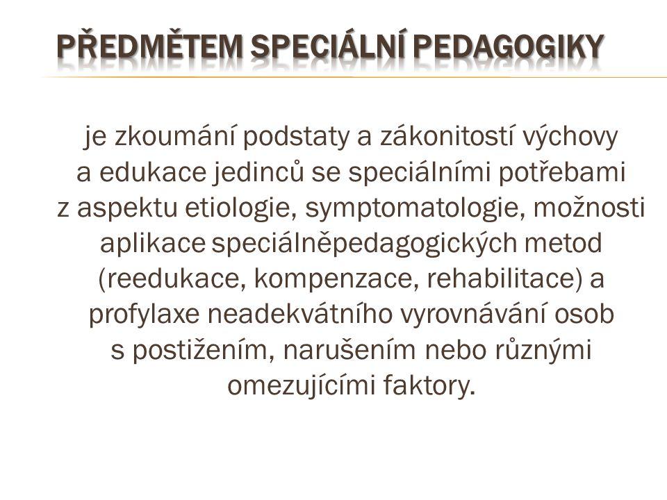 je zkoumání podstaty a zákonitostí výchovy a edukace jedinců se speciálními potřebami z aspektu etiologie, symptomatologie, možnosti aplikace speciáln
