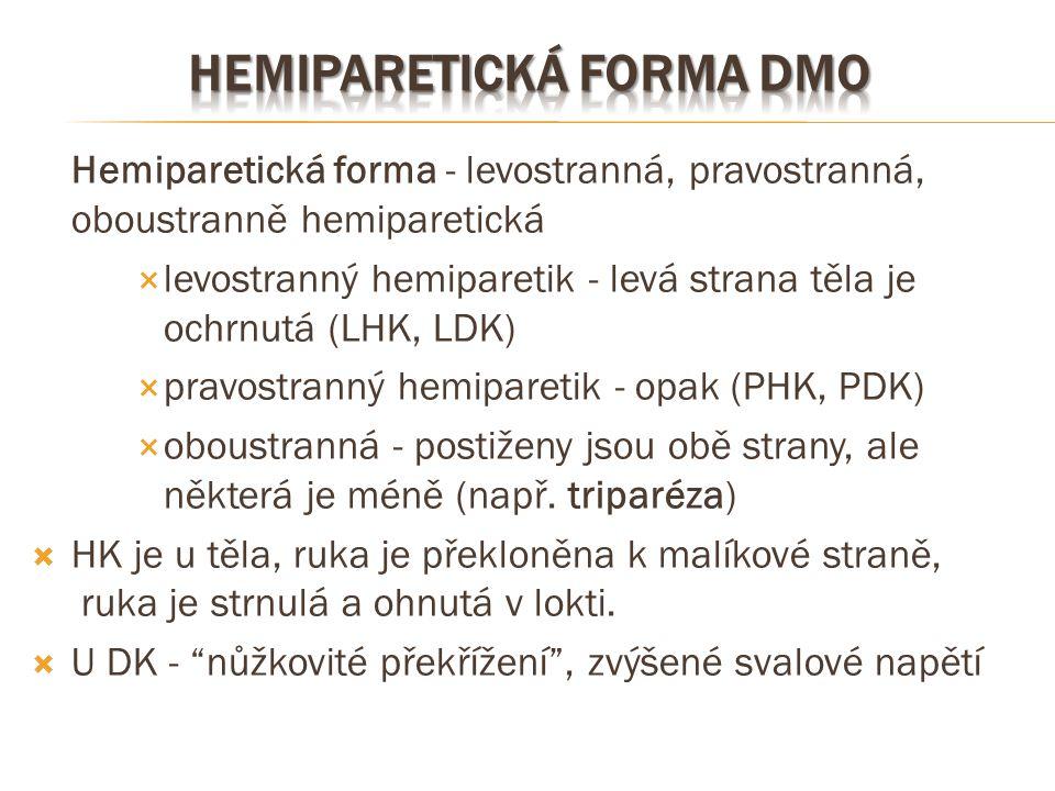 Hemiparetická forma - levostranná, pravostranná, oboustranně hemiparetická  levostranný hemiparetik - levá strana těla je ochrnutá (LHK, LDK)  pravo