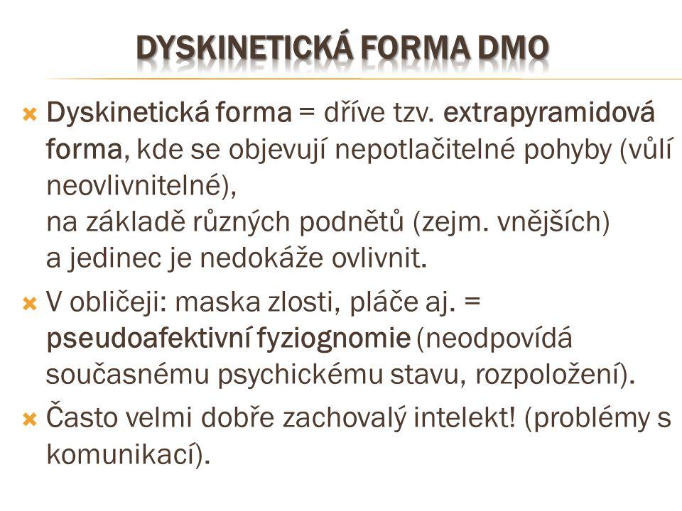  Dyskinetická forma = dříve tzv. extrapyramidová forma, kde se objevují nepotlačitelné pohyby (vůlí neovlivnitelné), na základě různých podnětů (zejm