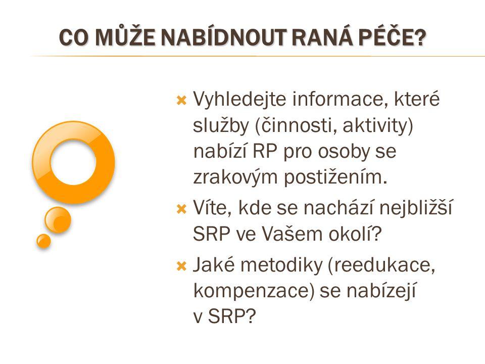 CO MŮŽE NABÍDNOUT RANÁ PÉČE?  Vyhledejte informace, které služby (činnosti, aktivity) nabízí RP pro osoby se zrakovým postižením.  Víte, kde se nach
