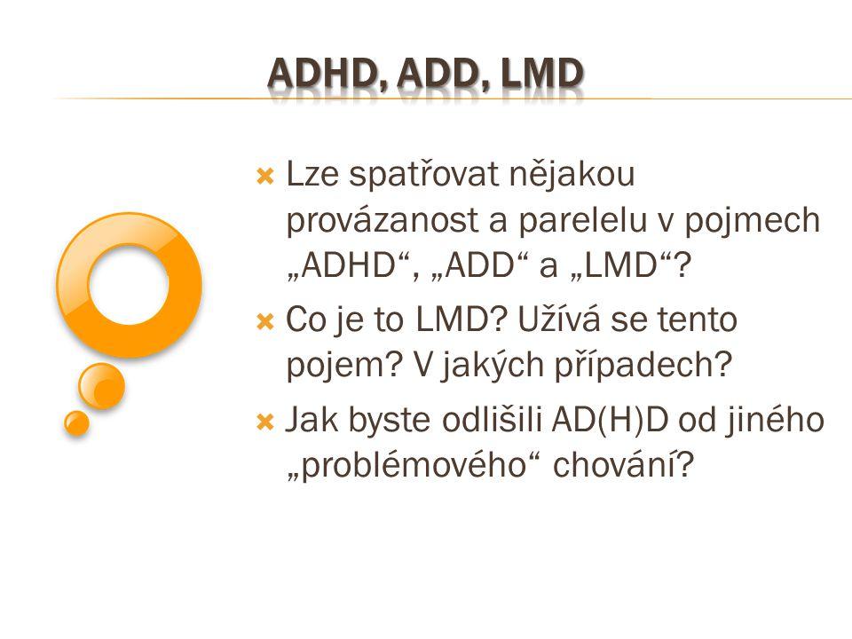 """ Lze spatřovat nějakou provázanost a parelelu v pojmech """"ADHD"""", """"ADD"""" a """"LMD""""?  Co je to LMD? Užívá se tento pojem? V jakých případech?  Jak byste"""
