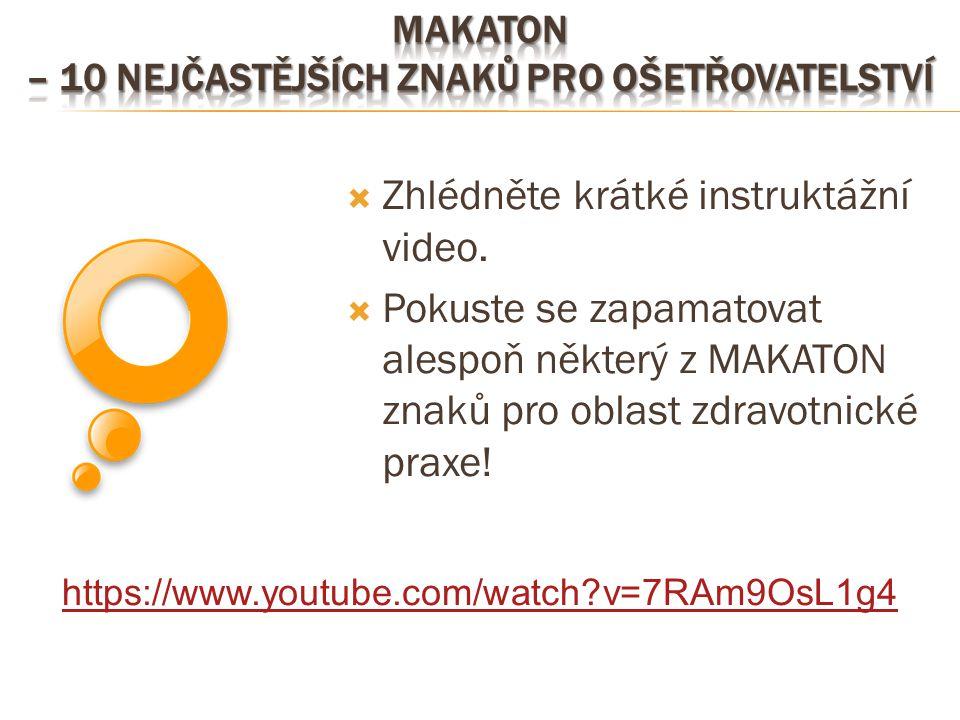  Zhlédněte krátké instruktážní video.  Pokuste se zapamatovat alespoň některý z MAKATON znaků pro oblast zdravotnické praxe! https://www.youtube.com