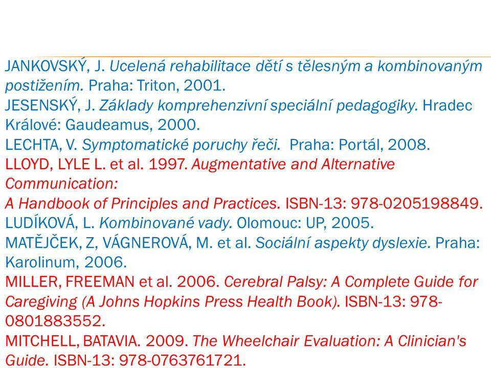 JANKOVSKÝ, J. Ucelená rehabilitace dětí s tělesným a kombinovaným postižením. Praha: Triton, 2001. JESENSKÝ, J. Základy komprehenzivní speciální pedag